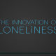 """The Innovation of Loneliness"" by Shimi Cohen"